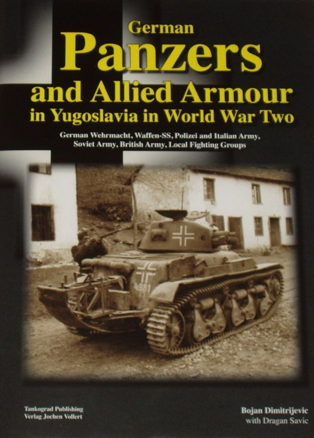 German Panzers and Allied Armour in Yugoslavia in World War Two, by Bojan Dimitrijevic